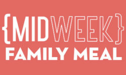 {MIDWEEK} Family Meal